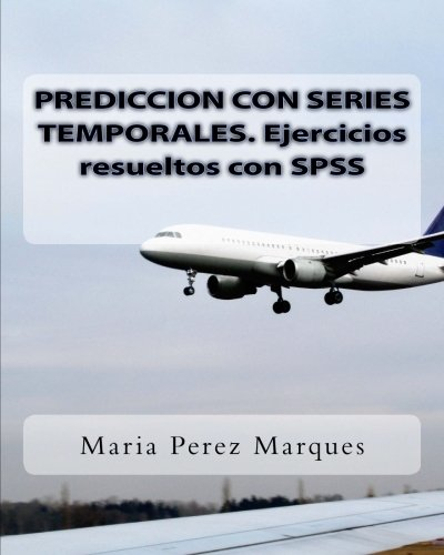Download PREDICCION CON SERIES TEMPORALES. Ejercicios resueltos con SPSS (Spanish Edition) PDF