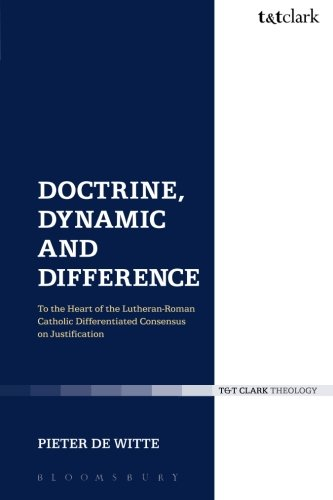 Doctrine, Dynamic and Difference: To the Heart of the Lutheran-Roman Catholic Differentiated Consensus on Justification (Ecclesiological Investigations) (Volume 15)