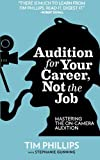 Audition for Your Career, Not the Job: Mastering the On-camera Audition