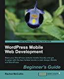 WordPress Mobile Web Development, Rachel McCollin, 1849515727