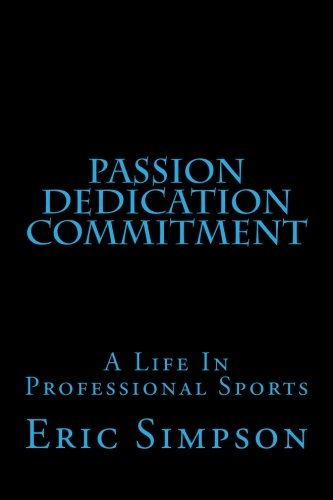 Passion Dedication Commitment: A Life In Professional Sports (Volume 5)