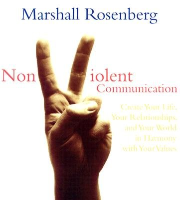 Nonviolent Communication: Create Your Life, Your Relationships, and Your World in Harmony with Your Values [NONVIOLENT COMMUNICATION    4D]