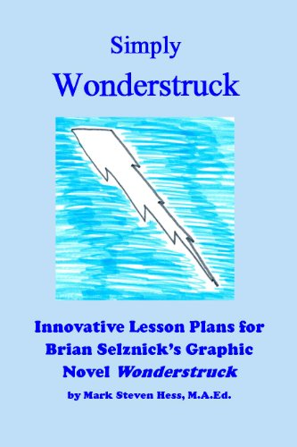 Simply Wonderstruck:  Innovative Lesson Plans for Brian Selznick's Graphic Novel Wonderstruck (Gifted and Talented Reading Series Book 1)