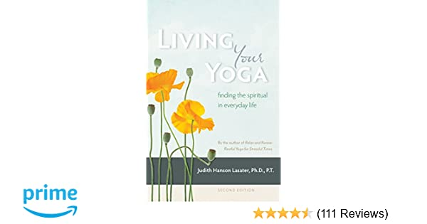 Living your yoga finding the spiritual in everyday life judith living your yoga finding the spiritual in everyday life judith hanson lasater 9781930485365 amazon books fandeluxe Choice Image