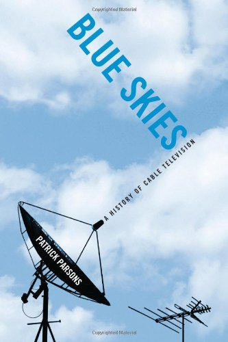 Blue Skies: A History of Cable Television by Brand: Temple University Press