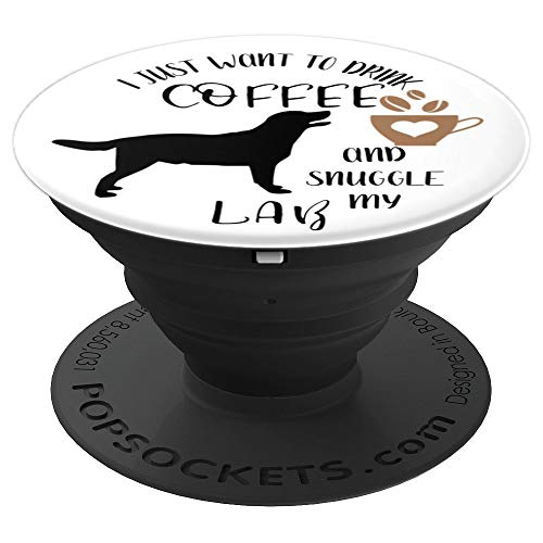 I Just Want To Drink Coffee & Snuggle My Labrador Retriever - PopSockets Grip and Stand for Phones and Tablets