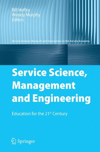 Service Science, Management and Engineering: Education for the 21st Century (Service Science: Research and Innovations in the Service Economy) pdf epub