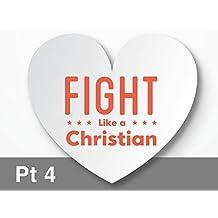 Fight Like A Christian
