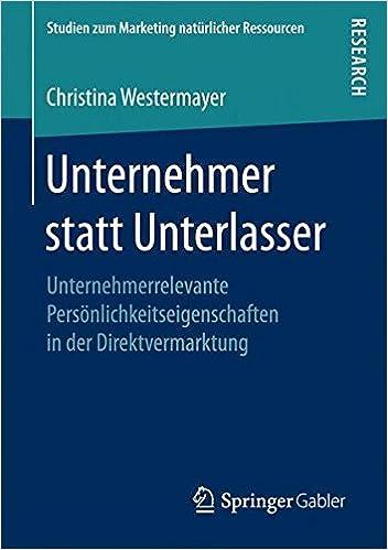 Book Unternehmer statt Unterlasser: Unternehmerrelevante Persönlichkeitseigenschaften in der Direktvermarktung (Studien zum Marketing natürlicher Ressourcen)