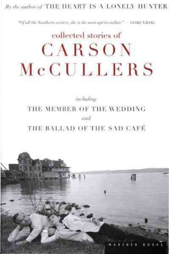 Collected Stories of Carson McCullers, including The Member of the Wedding and The Ballad of the Sad Cafe