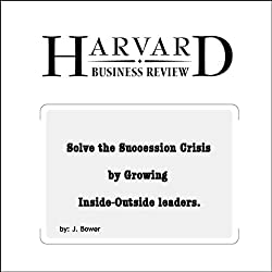 Solve the Succession Crisis by Growing Inside-Outside Leaders (Harvard Business Review)
