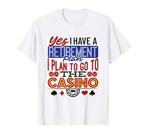 Casino Retirement T Shirt - I Have Retirement Plan -