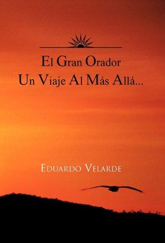 El Gran Orador Un Viaje Al Mas Alla... (Spanish Edition) [Eduardo Velarde] (Tapa Dura)