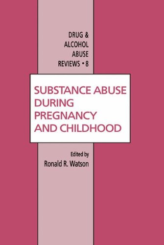 Substance Abuse During Pregnancy and Childhood (Drug and Alcohol Abuse Reviews)