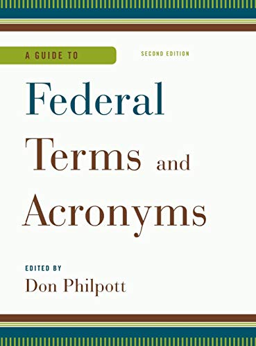 A Guide to Federal Terms and Acronyms Don Philpott