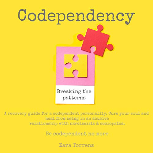 Pdf Parenting Codependency Breaking the Patterns: A Recovery Guide for a Codependent Personality. Cure Your Soul and Heal from Being in an Abusive Relationship with Narcissists & Sociopaths. Be Codependent No More