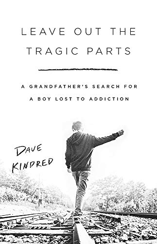 Book Cover: Leave Out the Tragic Parts: A Grandfather's Search for a Boy Lost to Addiction