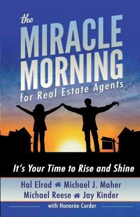 The Miracle Morning for Real Estate Agents : It's Your Time to Rise and Shine(Paperback) - 2014 Edition (The Miracle Morning For Real Estate Agents)