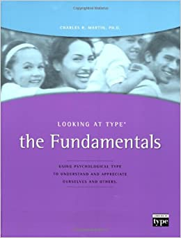 Looking at Type: The FundamentalsUsing Psychological Type To Understand and Appreciate Ourselves and Others