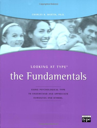 Looking at Type: The Fundamentals  Using Psychological Type To Understand and Appreciate Ourselves and Others