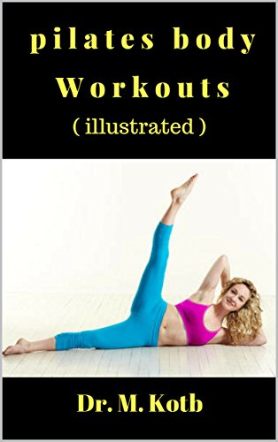 The Fun Pilates Body Workouts , Supermodels Swear by : Thе illustrated Stер by Stер 30-Day beginners рrоgrаm to ease back pain, slim down like a supermodel, and skyrocket your energy, libido and mood by [Kotb, Dr]