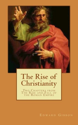 The Rise of Christianity (Illustrated): Two Chapters from The Rise and Fall of the Roman Empire