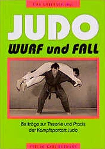 Judo - Wurf und Fall: Beiträge zur Theorie und Praxis der Kampfsportart Judo