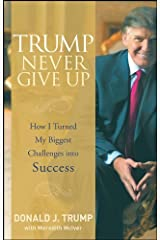 Trump Never Give Up: How I Turned My Biggest Challenges into Success Hardcover