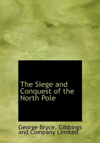 The Siege and Conquest of the North Pole ebook