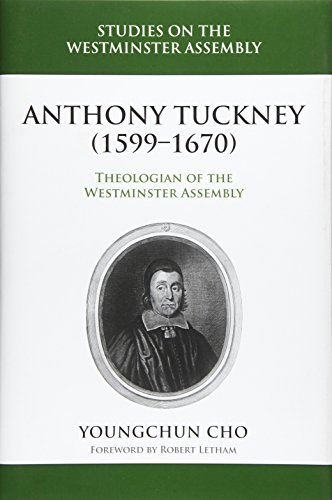 (Anthony Tuckney: Theologian of the Westminster Assembly)