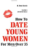 How to Date Young Women: For Men over 35 vol II (Advanced Skills)