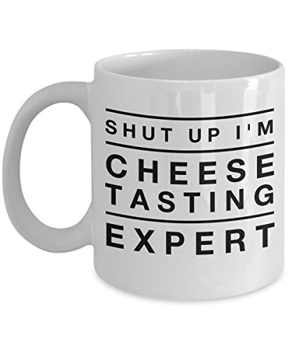 Funny Mug Shut Up I'M Cheese Tasting Expert 11Oz Coffee Mug