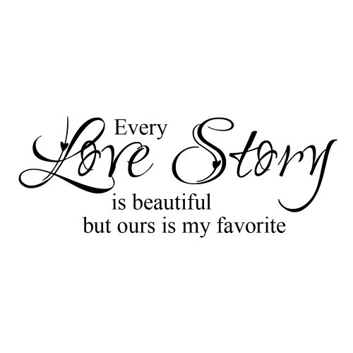 Amazon.com: Every Love Story Is Beautiful But Ours Is My Favorite   Vinyl  Wall Lettering Decal Quotes Romantic (Black, X Large): Home U0026 Kitchen