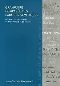 Grammaire comparée des langues sémitiques : Éléments de phonétique, de morphologie et de syntaxe par Jean-Claude Haelewyck