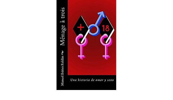 Amazon.com: Ménage à trois: Una historia de amor y sexo (Spanish Edition) eBook: Manuel Ibáñez Roldán: Kindle Store