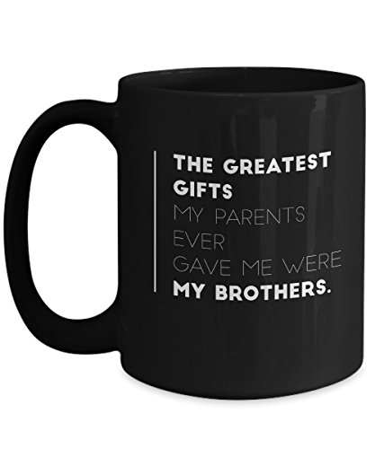 The Greatest Gifts My Parents Ever Gave Me Were My Brothers Emotional lovely wonderful Quote Coffee Mug Tea Cup Family Day Gift Parents every single day for Families men women (The Addams Family Movie Costumes)