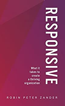 Responsive: What It Takes To Create A Thriving Organization by [Zander, Robin Peter]