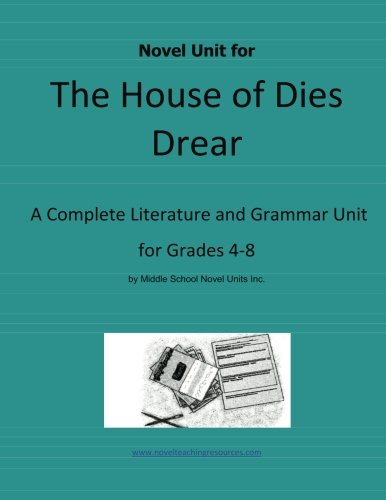 Novel Unit For The House Of Dies Drear: A Complete Literature And Grammar Unit For Grades 4-8