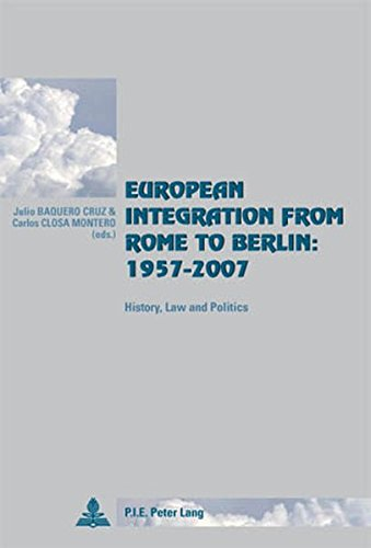 European Integration from Rome to Berlin: 1957-2007: History, Law and Politics (Cité européenne / European Policy)