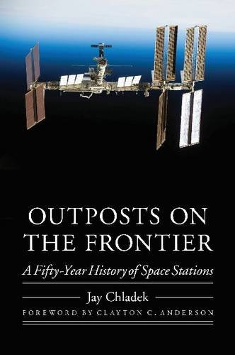 Outposts On The Frontier: A Fifty-Year History Of Space Stations (Outward Odyssey: A People's History Of Spaceflight)