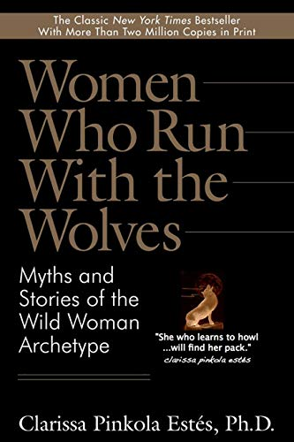 Women Who Run With the Wolves: Myths and Stories of