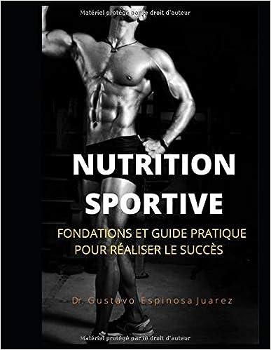 NUTRITION SPORTIVE: FONDATIONS ET GUIDE PRATIQUE POUR RÉALISER LE SUCCÈS (French Edition) 1