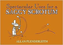 Book Spectacular Uses for a Saggy Scrotum by Allan Plenderleith (2010-05-24)