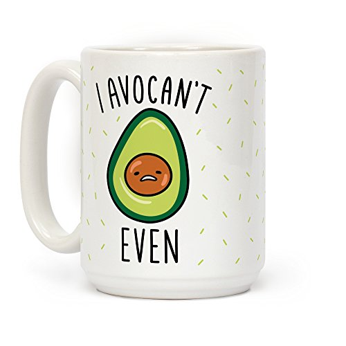LookHUMAN I Avocan't Even White 15 Ounce Ceramic Coffee Mug]()