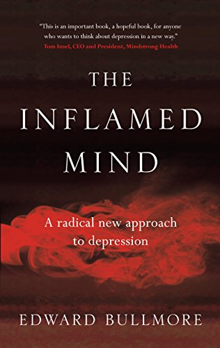 The Inflamed Mind: A radical new approach to depression by [Bullmore, Edward]