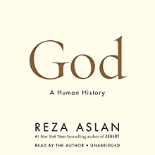 God: A Human History Audiobook by Reza Aslan Narrated by Reza Aslan