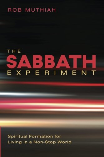 The Sabbath Experiment: Spiritual Formation for Living in a Non-Stop World