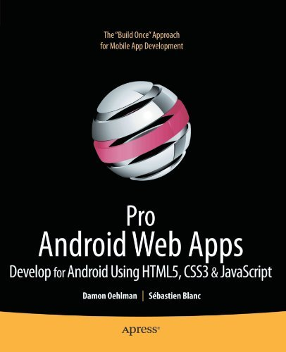 Pro Android Web Apps: Develop for Android using HTML5, CSS3 & JavaScript (Books for Professionals by Professionals) by Damon Oehlman (2011-02-21)