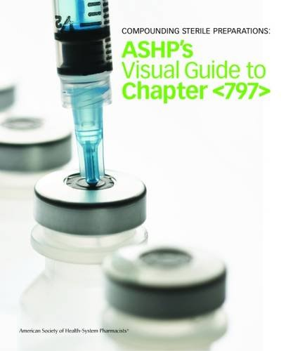 Compounding Sterile Preparations: ASHP's Video Guide to Chapter <797>