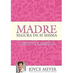 Madre Segura de Sí Misma: Como Guiar a Su Familia Con La Fortaleza Y La Sabiduria de Dios